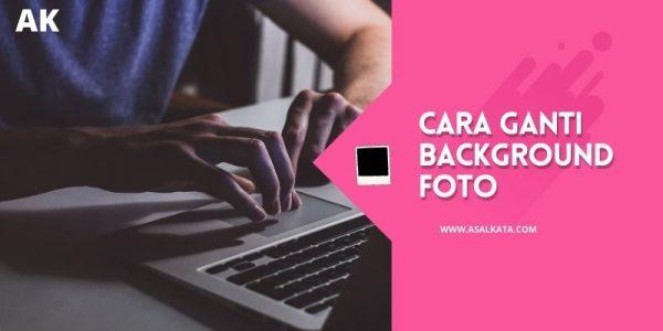 Cara Mengganti Background Foto Online & Otomatis