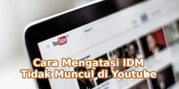 IDM Tidak Muncul di Youtube? Begini Cara Untuk Mengatasinya!