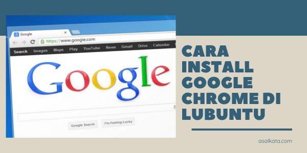 Cara Install Google Chrome di Lubuntu Semua Versi 32 & 64 bit