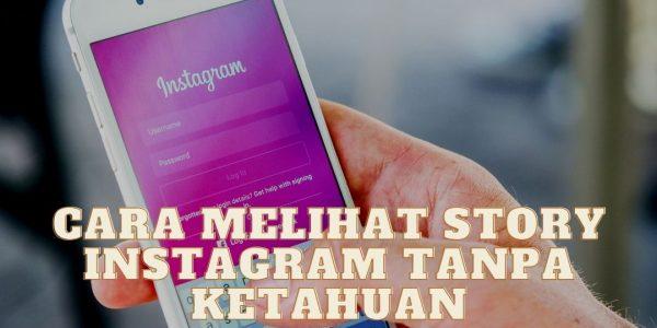 Cara Melihat Story Instagram Tanpa Ketahuan