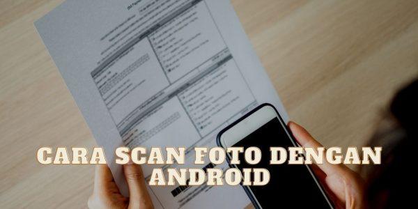 Cara Scan Foto dan Dokumen dengan Android/IOS