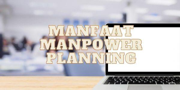 Manfaat Manpower Planning bagi Perusahaan