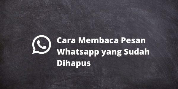 Membaca Pesan Whatsapp Sudah Dihapus