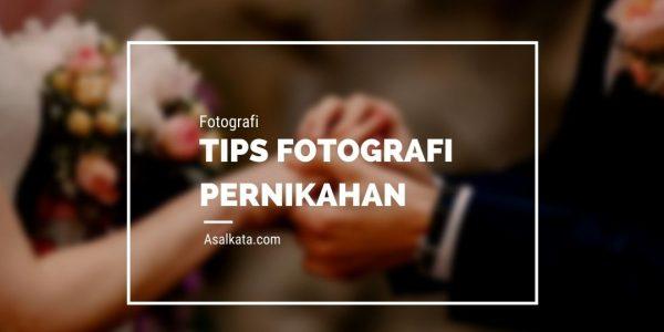 Tips dan Teknik Fotografi Pernikahan