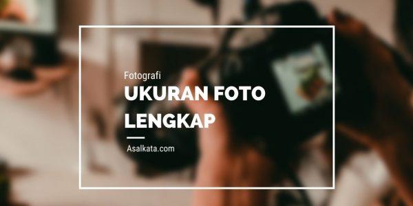 Ukuran Foto Lengkap dan Fungsinya