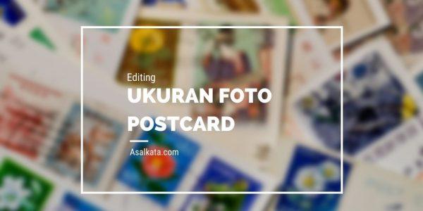 Ukuran Foto Postcard dan Contohnya