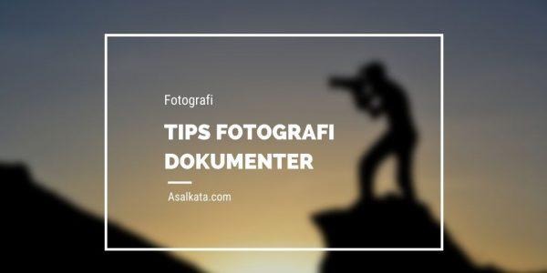 Tips & Teknik Foto Dokumenter
