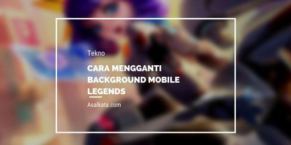 Cara Mengganti Background Mobile Legends