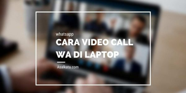 Cara Video Call WA di Laptop